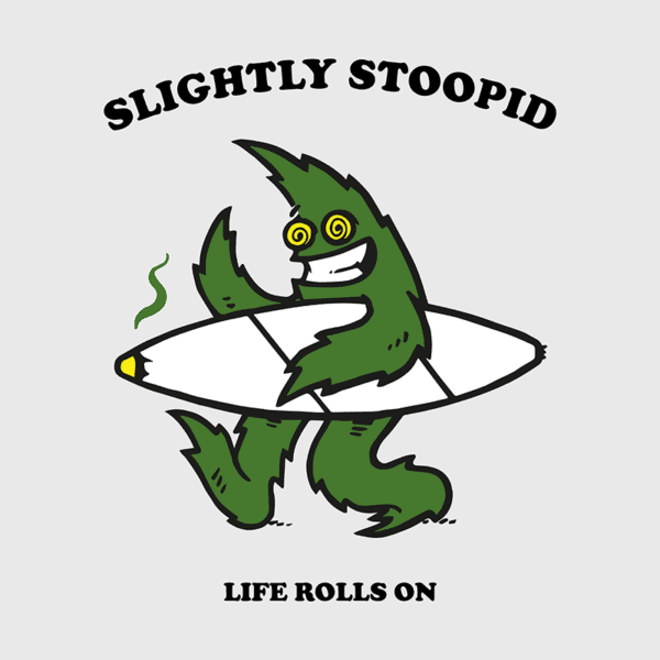 SLIGHTLY STOOPID – LIFE ROLLS ON
