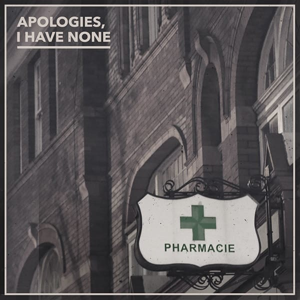 APOLOGIES, I HAVE NONE – PHARMACIE