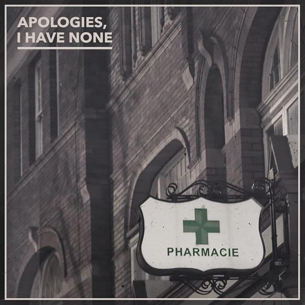 APOLOGIES, I HAVE NONE – PHARMACIE
