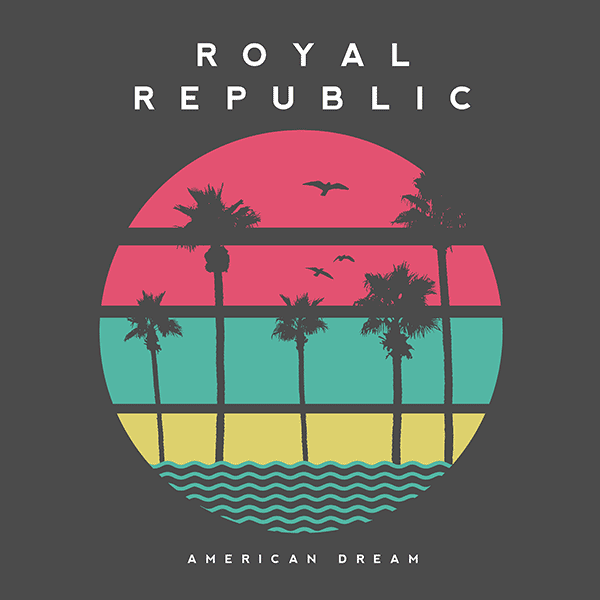 ROYAL REPUBLIC – AMERICAN DREAM