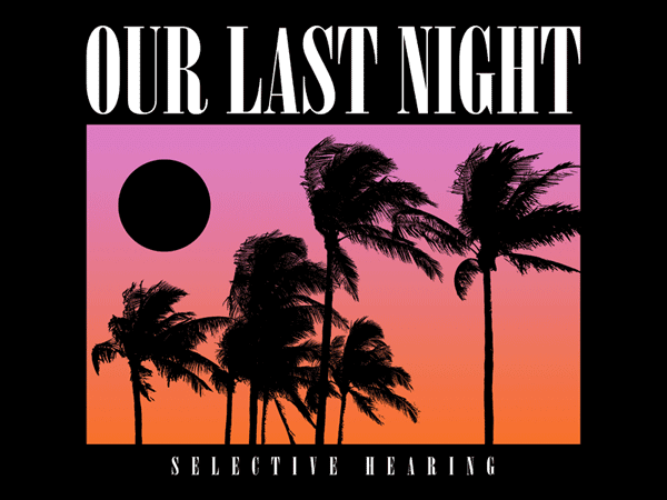 OUR LAST NIGHT – SELECTIVE HEARING