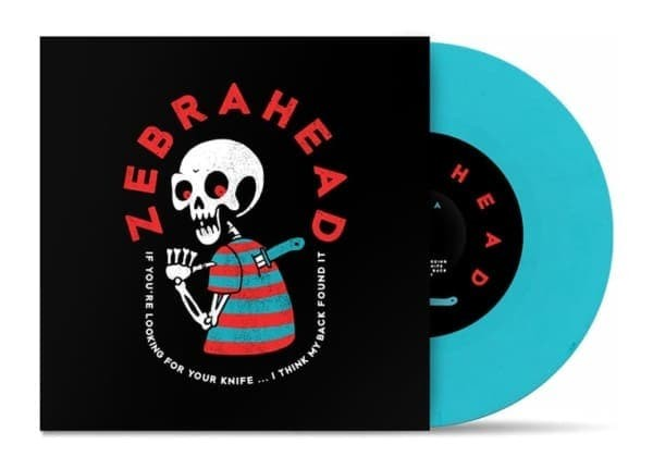 ZEBRAHEAD – IF YOU'RE LOOKING FOR YOUR KNIFE…I THINK MY BACK FOUND IT