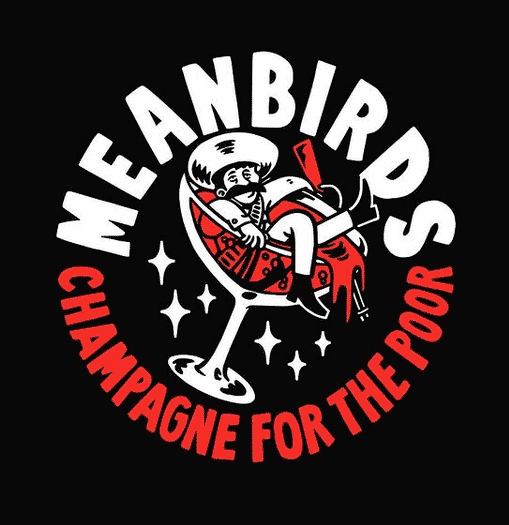 MEANBIRDS – CHAMPAGNE FOR THE POOR